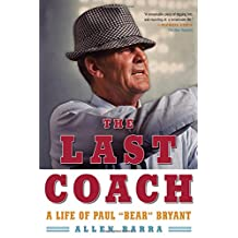Last Coach: A Life Of Paul Bear Bryant