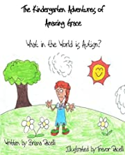 The Kindergarten Adventures of Amazing Grace: What in the World is Autism?