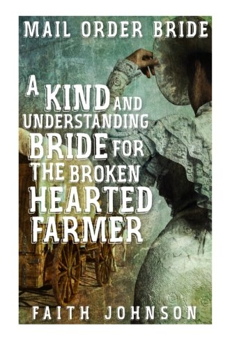 Mail Order Bride:A Kind and Understanding Bride for the Broken Hearted Farmer ((The Bound for Glory Mail Order Bride Series Book 3)) (Volume 3) (Glory For Bound Book)