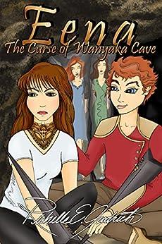 Eena, The Curse of Wanyaka Cave (the Harrowbethian Saga Book 3) by [Goodrich, Richelle E. ]