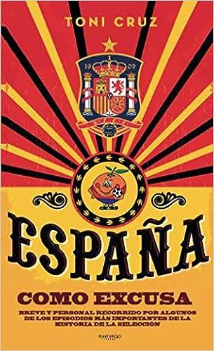 España como excusa: Breve y personal recorrido por algunos de los episodios más importantes de la historia de la selección: Amazon.es: Cruz, Toni: Libros