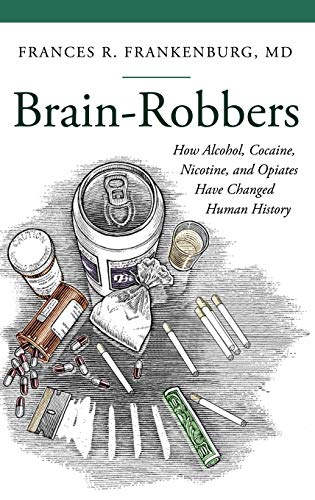 Brain-Robbers: How Alcohol, Cocaine, Nicotine, and Opiates Have Changed Human History (Praeger Series on Contemporary Health and Living)
