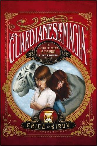 El reloj de arena eterno. Los guardianes de la magia Vol. 1 (Spanish Edition) by Erika Kirov (2010-11-15) Hardcover – 1877