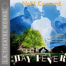 Hay Fever Performance by Noel Coward Narrated by Lynne Marta, Carolyn Seymour, Jeffrey Jones, Joy Gregory, Tate Donovan, Serena Scott Thomas, Arabella Field, Eric Stoltz