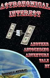 Astronomical Interest: Another Astounding Adventure Tale (Astounding Adventure Tales Book 2)