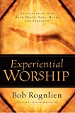 Experiential Worship: Encountering God with Heart, Soul, Mind, and Strength (Quiet Times for the Heart)