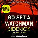 Go Set a Watchman: A Sidekick to the Harper Lee Novel Audiobook by Allison Clare Theveny,  WeLoveNovels Narrated by Erin Fossa