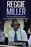 Reggie Miller: The Remarkable Story of One of 90s Basketball's Sharpest Shooters (Basketball Biography Books)