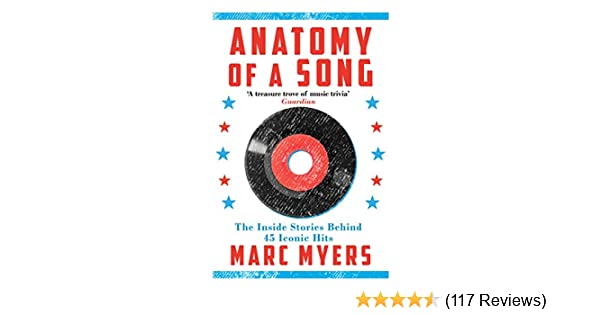 Anatomy Of A Song The Inside Stories Behind 45 Iconic Hits Marc
