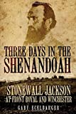 img - for Three Days in the Shenandoah: Stonewall Jackson at Front Royal and Winchester (Campaigns and Commanders Series) by Gary Ecelbarger (2008-04-15) book / textbook / text book