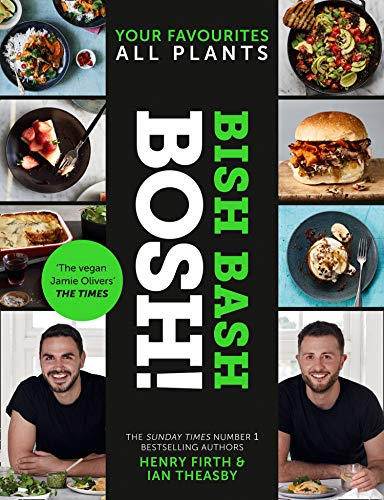 BISH BASH BOSH!: Your Favourites. All Plants. The brand-new plant-based cookbook from the bestselling #1 vegan authors (English Edition)