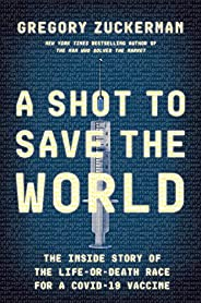 A Shot to Save the World: The Inside Story of the Life-or-Death Race for a COVID-19 Vaccine