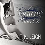 A Tragic Wreck: Beautiful Mess, Book 2 | T. K. Leigh