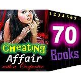 Cheating: Affair with a Carpenter: 70 Books Mega Bundle: Contemporary Forbidden Love Stories for Women...
