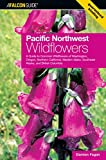 Pacific Northwest Wildflowers: A Guide to Common Wildflowers of Washington, Oregon, Northern California, Western Idaho, Southeast Alaska, and British Columbia (Wildflower Series)