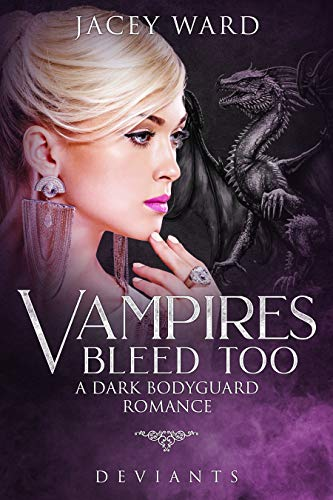 Vampires Bleed Too: A Dark Bodyguard Romance (The Deviants Series)