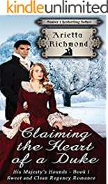 Claiming the Heart of a Duke: Sweet and Clean Regency Romance (His Majesty's Hounds Book 1)