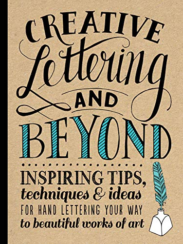 Creative Lettering and Beyond: Inspiring tips, techniques, and ideas for hand lettering your way to beautiful works of art (Creative...and ()