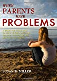 When Parents Have Problems: A Book for Teens and Older Children With an Abusive, Alcoholic, or Mentally Ill Parent