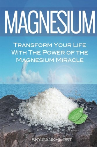 Magnesium: Transform Your Life With The Power Of The Magnesium ()