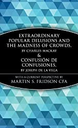 Extraordinary Popular Delusions and the Madness of Crowds & Confusión de Confusiones (Wiley Investment Classics)
