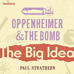 Oppenheimer and the Bomb: The Big Idea Audiobook