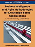 Business Intelligence and Agile Methodologies for Knowledge-Based Organizations : Cross-Disciplinary Applications, Asim Abdel Rahman El Sheikh, 1613500505