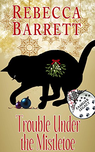Trouble Under the Mistletoe: A Familiar Legacy Short Mystery by [Barrett, Rebecca]