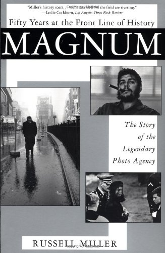 Magnum: Fifty Years at the Front Line of History: The Story of the Legendary Photo Agency by Russell Miller