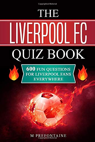 The Liverpool FC Quiz Book: 600 Fun Questions for Liverpool Fans Everywhere