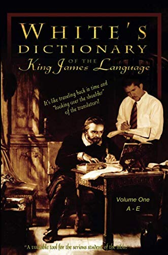 White's Dictionary of the King James Language, vol. 1 A-E: Understanding Bible Words as they were used in 1611 (Dollar General Aprons)