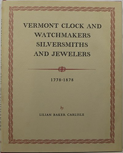 Vermont Clock and Watchmakers, Silversmiths, and Jewelers, 1778-1878