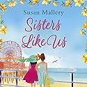 Sisters Like Us: Mischief Bay, Book 4 Hörbuch von Susan Mallery Gesprochen von: Tanya Eby