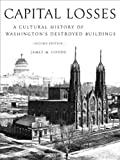 img - for Capital Losses: A Cultural History of Washington's Destroyed Buildings book / textbook / text book