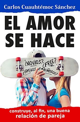 Libro : Amor se hace, El  - Carlos Cuauhtemoc Sanchez