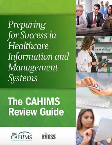Preparing for Success in Healthcare Information and Management Systems: The CAHIMS Review Guide (HIMSS Book Series)