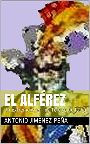 El Alférez: Un extremeño en los Tercios de Italia (Spanish Edition)