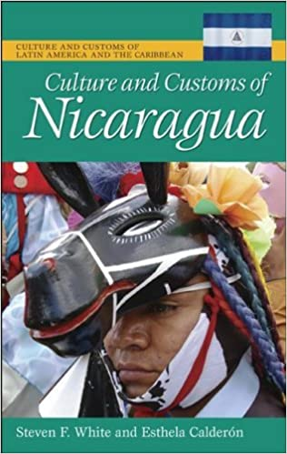 Culture And Customs Of Nicaragua Cultures The World Kindle Edition