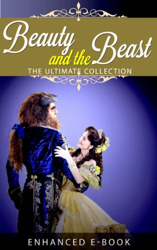 Beauty and the Beast: The Ultimate Collection (Illustrated. Annotated. 27 Different Versions + Exclusive Bonus Features) - Exclusive Magic Collection