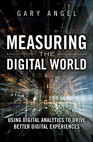 Measuring the Digital World: Using Digital Analytics to Drive Better Digital Experiences (FT Press ()
