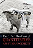 The Oxford Handbook of Quantitative Asset Management, Bernd Scherer, Kenneth Winston, 0199685053