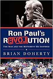 Ron Pauls Revolution: The Man and the Movement He ...