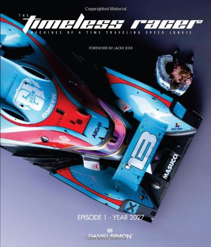 The Timeless Racer: Machines Of A Time Traveling Speed Junkie (English, German And French Edition)