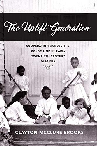 Century Colour 20th - The Uplift Generation: Cooperation across the Color Line in Early Twentieth-Century Virginia (The American South Series)