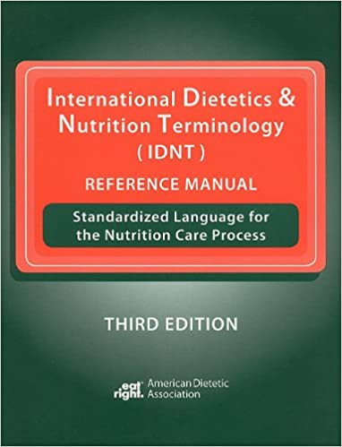 International Dietetics & Nutrition Terminology (IDNT) Reference Manual: Standardized Language for the Nutrition Care Process
