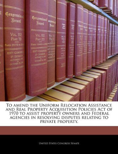 Download To amend the Uniform Relocation Assistance and Real Property Acquisition Policies Act of 1970 to assist property owners and Federal agencies in resolving disputes relating to private property. pdf epub
