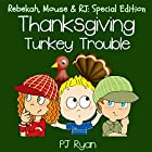 Thanksgiving Turkey Trouble: Rebekah, Mouse & RJ: Special Edition Audiobook by PJ Ryan Narrated by Gwendolyn Druyor