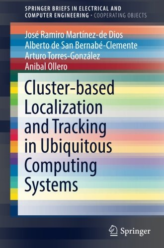 Cluster-based Localization and Tracking in Ubiquitous Computing Systems (SpringerBriefs in Electrical and Computer Engineering) by Springer