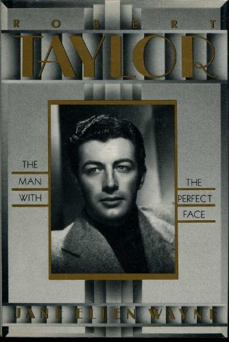 (Robert Taylor: The Man With the Perfect Face )