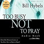 Too Busy Not to Pray: Slowing Down to Be With God | Bill Hybels